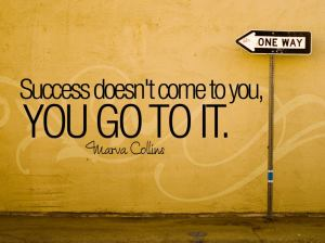 Success Doesnt Come To You, You Go To It - Collins